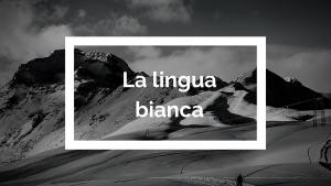 la lingua bianca